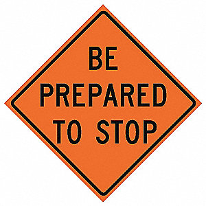 Traffic Sign,Be Prepared To Stop,H 36In.