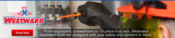From ergonomic screwdrivers to 10--‐pc. tool sets, Westward insulated tools were designed with your safety and comfort in mind.