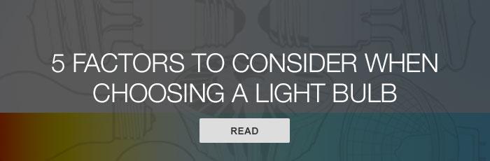 5 Factors for Choosing a Light Bulb—Grainger Industrial Supply