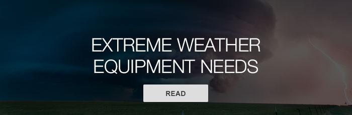 Extreme weather equipment needs