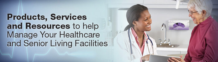 Product, Services and Resources to help Manage Your Healthcare and Senior Living Facilities