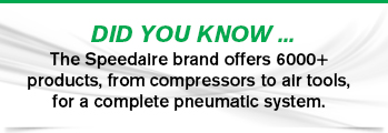 The Speedaire brand offers 6000+ products, from compressors to air tools.