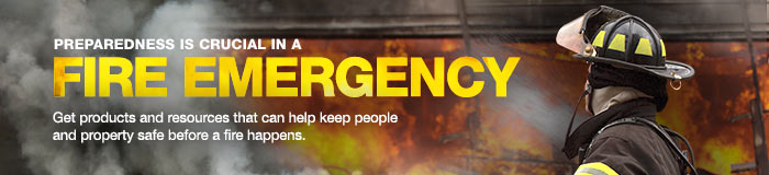 PREPAREDNESS IS CRUCIAL IN A  FIRE EMERGENCY Get products and resources that can help keep people and property safe before a fire happens.