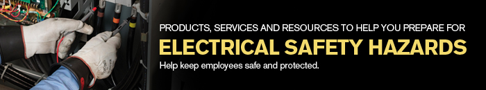 Products, Services and Resources to help you prepare for Electrical Safety Hazards