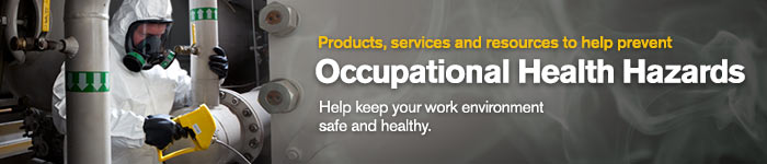 Products, Services and Resources to help you prevent Occupational Health Hazards