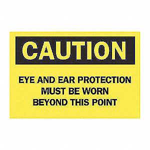 SIGN EYE AND EAR PROTECTION MUST...