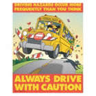 Driving Hazards Occur More Frequently Than You Think Always Drive with Caution Posters