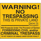 Square Warning No Trespassing This Is Private Land Owner Or Occupant Will Prosecute Under The Provision Of Section Forbidding Civil And/Or Criminal Trespass Do Not Remove Or Damage Under Severe Penalty Signs