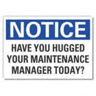 Notice: Have You Hugged Your Maintenance Manager Today? Signs