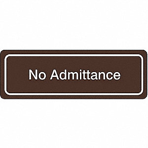ADMITTANCE SIGN,3 X 9IN,WHT/BR,ACRY
